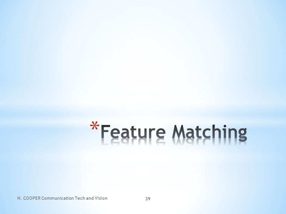 Feature Matching H. COOPER Communication Tech and Vision