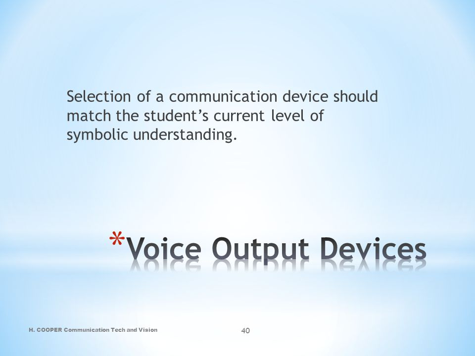 Selection of a communication device should match the student's current level of symbolic understanding.