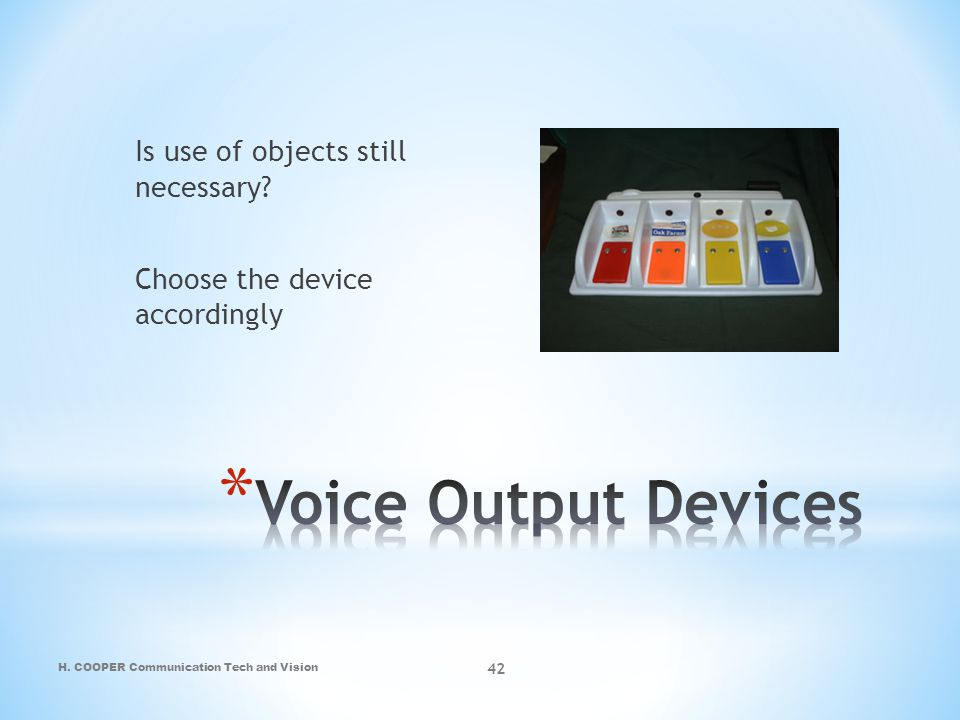 Is use of objects still necessary Choose the device accordingly
