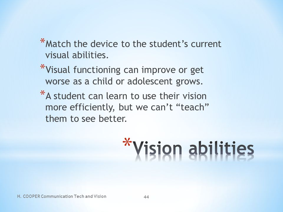 Match the device to the student's current visual abilities.