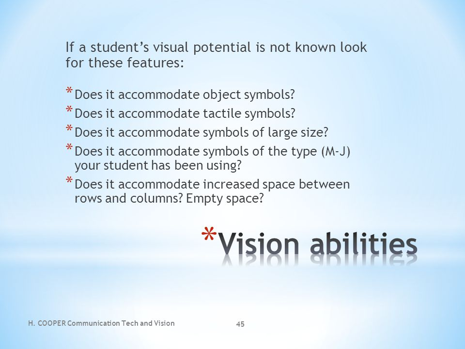 If a student's visual potential is not known look for these features: