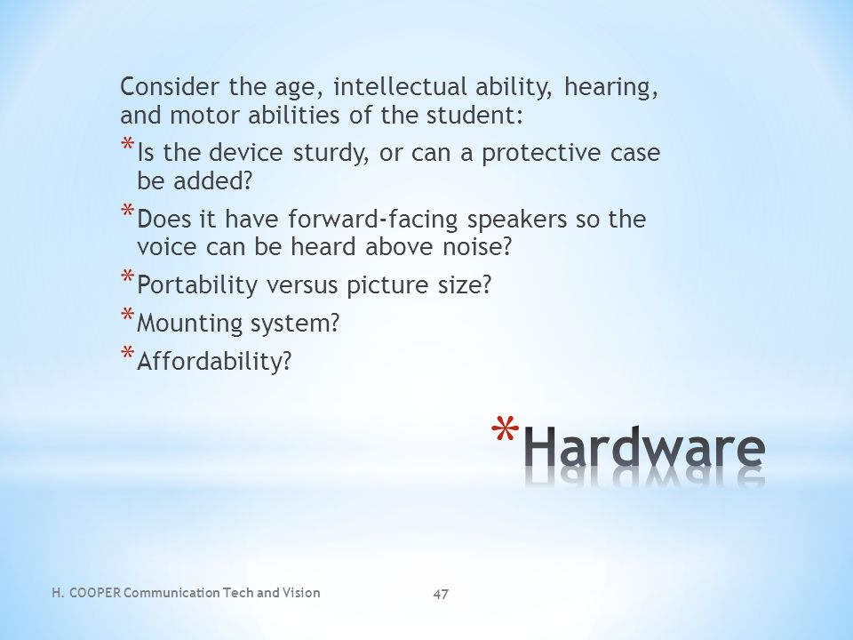 Consider the age, intellectual ability, hearing, and motor abilities of the student: