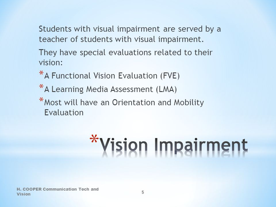 Students with visual impairment are served by a teacher of students with visual impairment.
