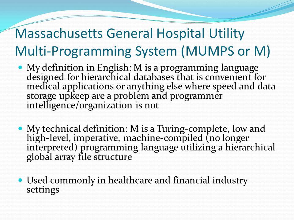 Massachusetts General Hospital Utility Multi-Programming System (MUMPS or M)