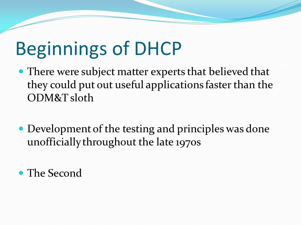 Beginnings of DHCP There were subject matter experts that believed that they could put out useful applications faster than the ODM&T sloth.