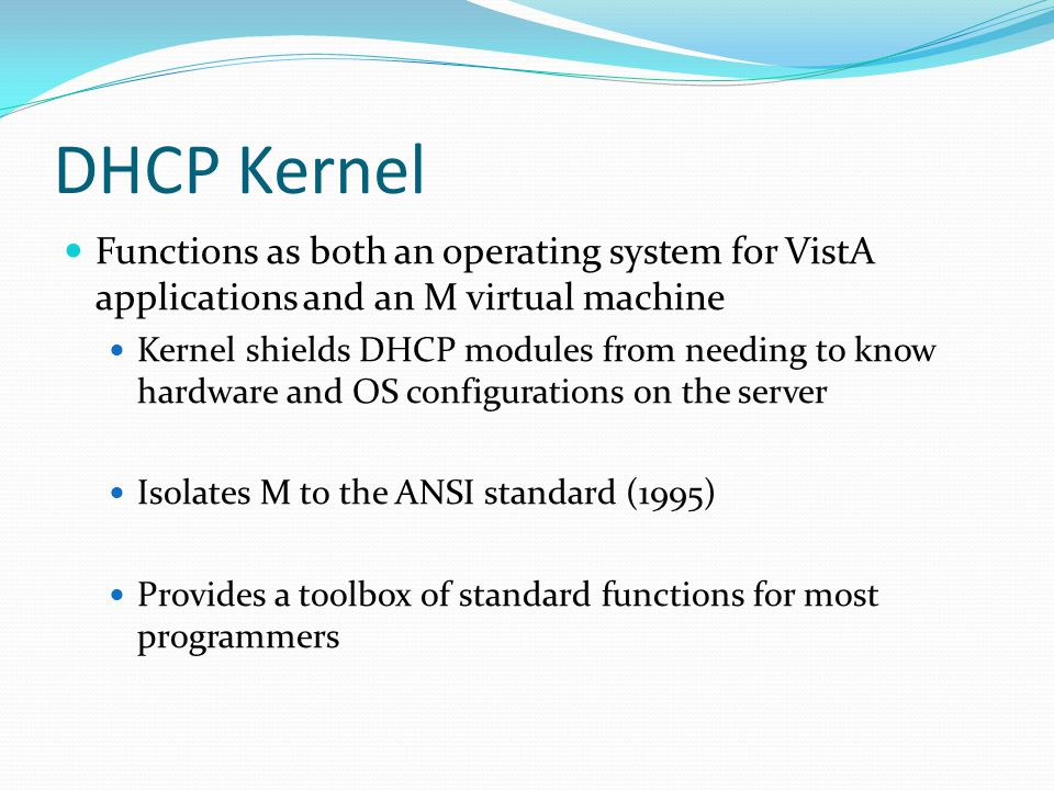 DHCP Kernel Functions as both an operating system for VistA applications and an M virtual machine.