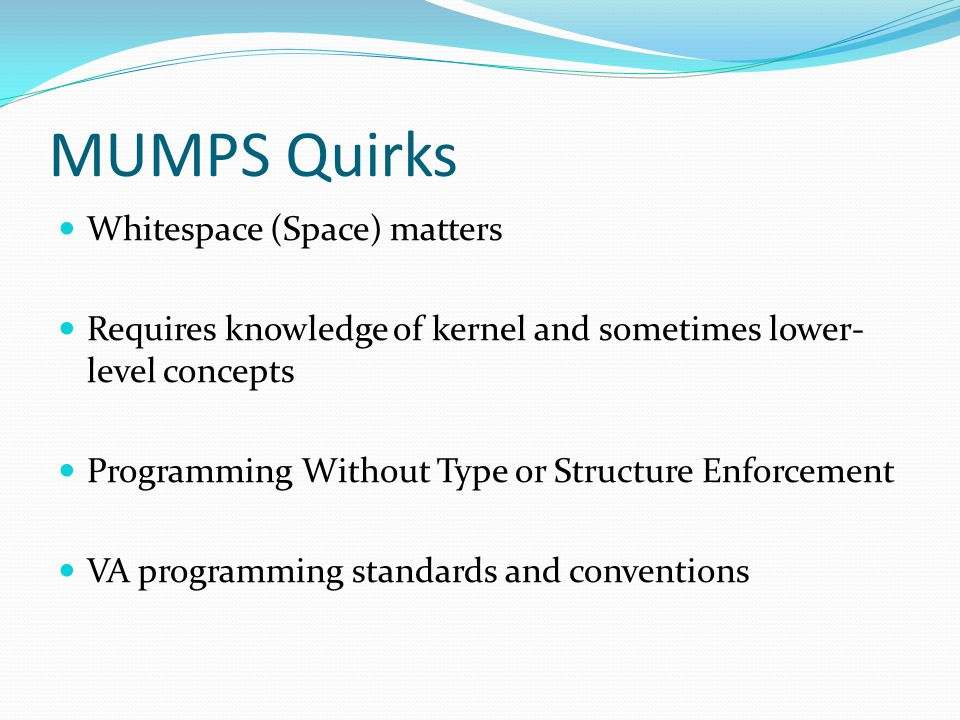 MUMPS Quirks Whitespace (Space) matters