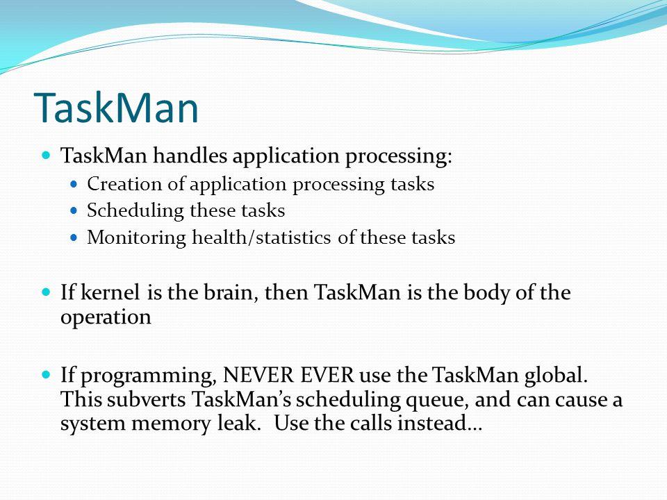 TaskMan TaskMan handles application processing: