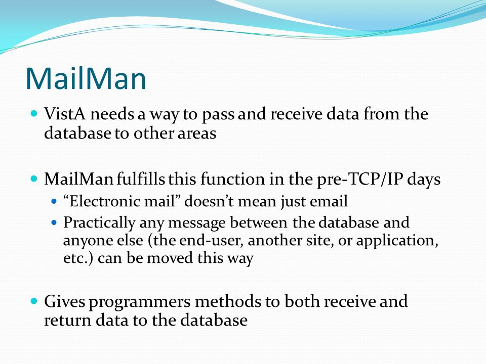 MailMan VistA needs a way to pass and receive data from the database to other areas. MailMan fulfills this function in the pre-TCP/IP days.