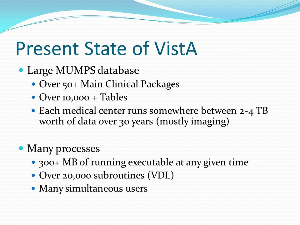 Present State of VistA Large MUMPS database Many processes