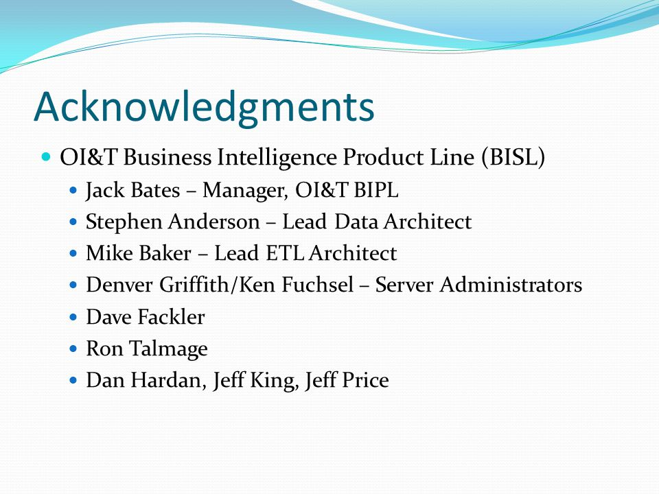 Acknowledgments OI&T Business Intelligence Product Line (BISL)
