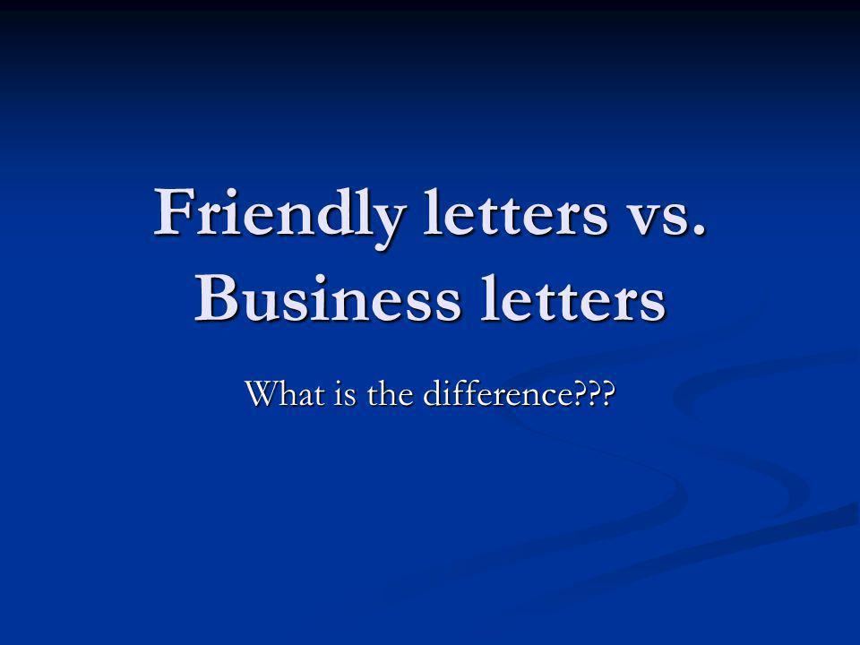 Friendly letters vs. Business letters