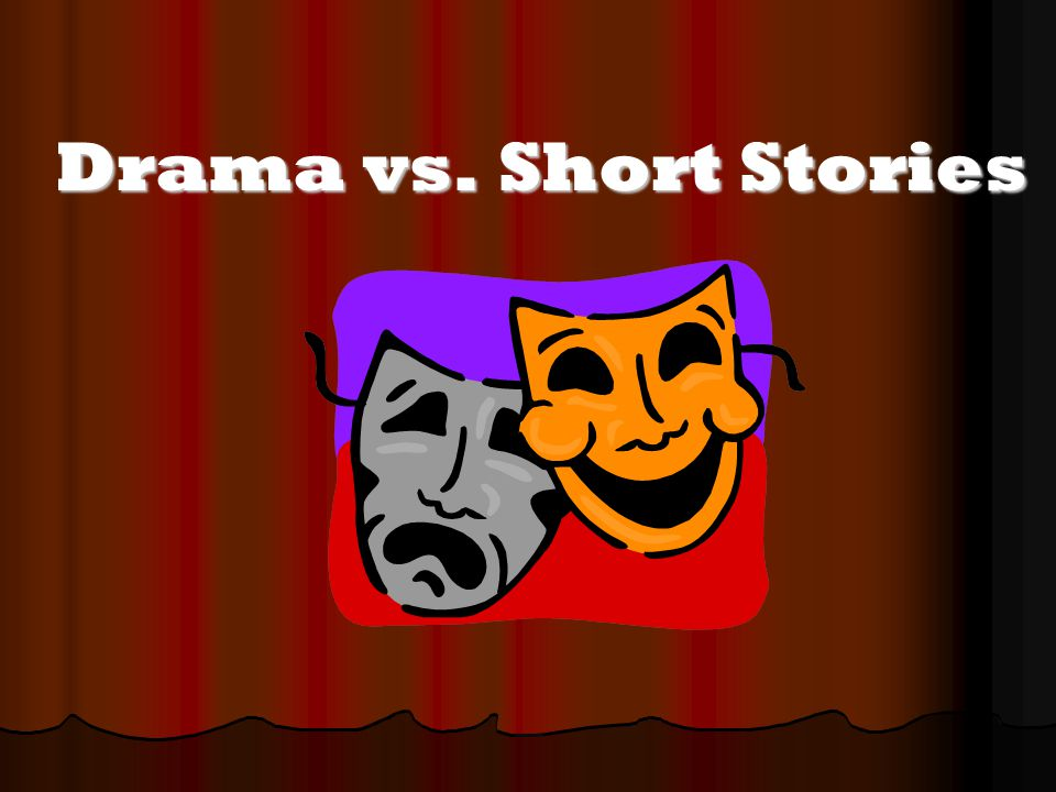 Drama vs. Short Stories