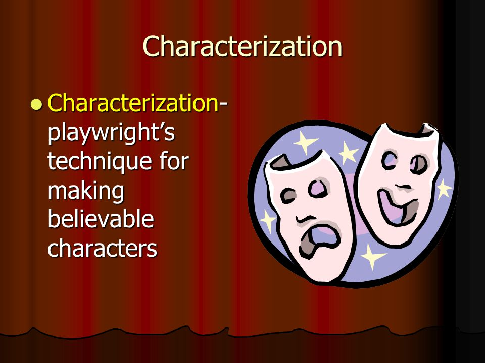 Characterization Characterization-playwright's technique for making believable characters