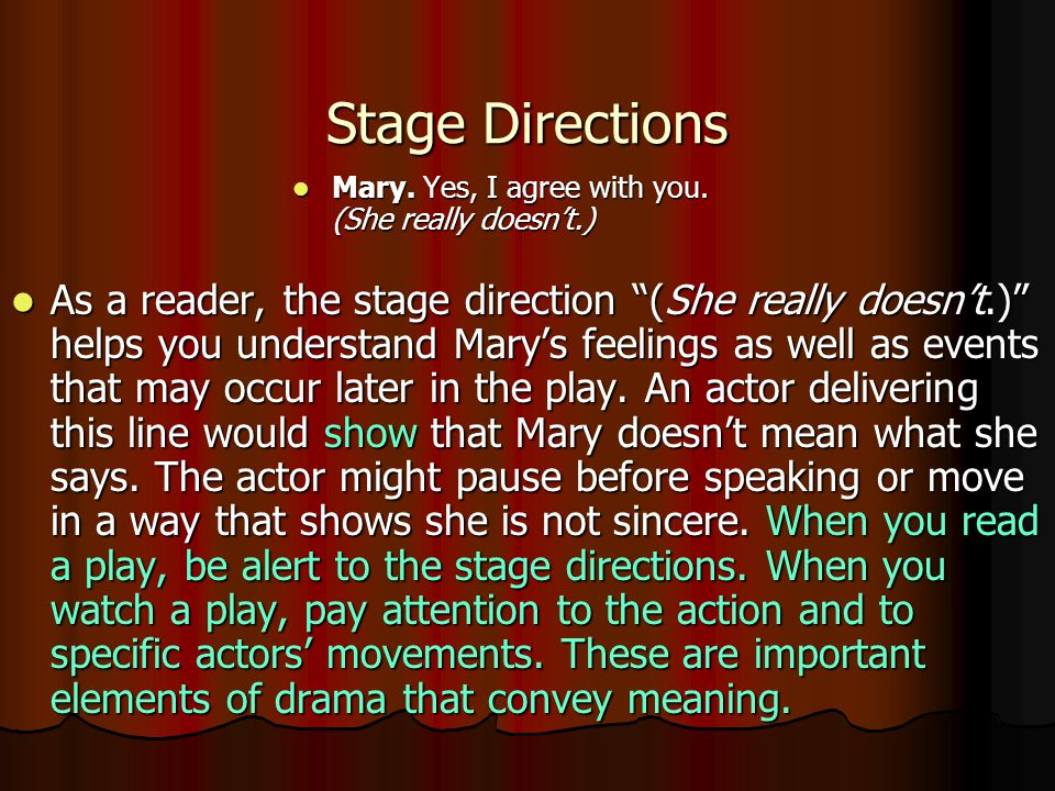 Stage Directions Mary. Yes, I agree with you. (She really doesn't.)