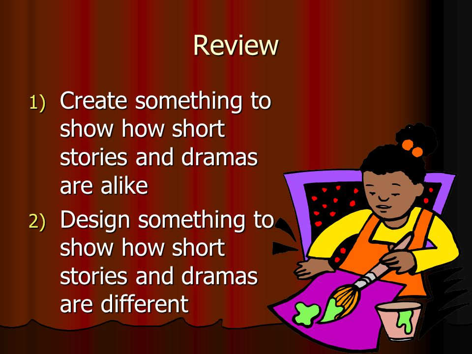Review Create something to show how short stories and dramas are alike