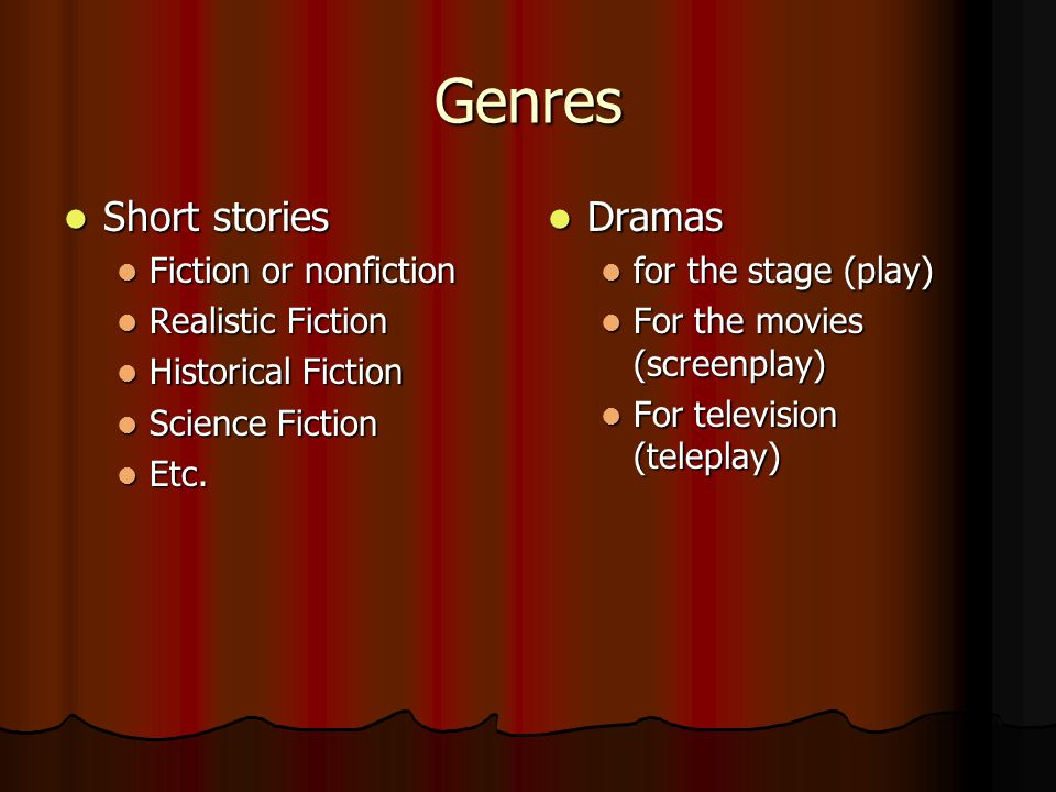Genres Short stories Dramas Fiction or nonfiction Realistic Fiction