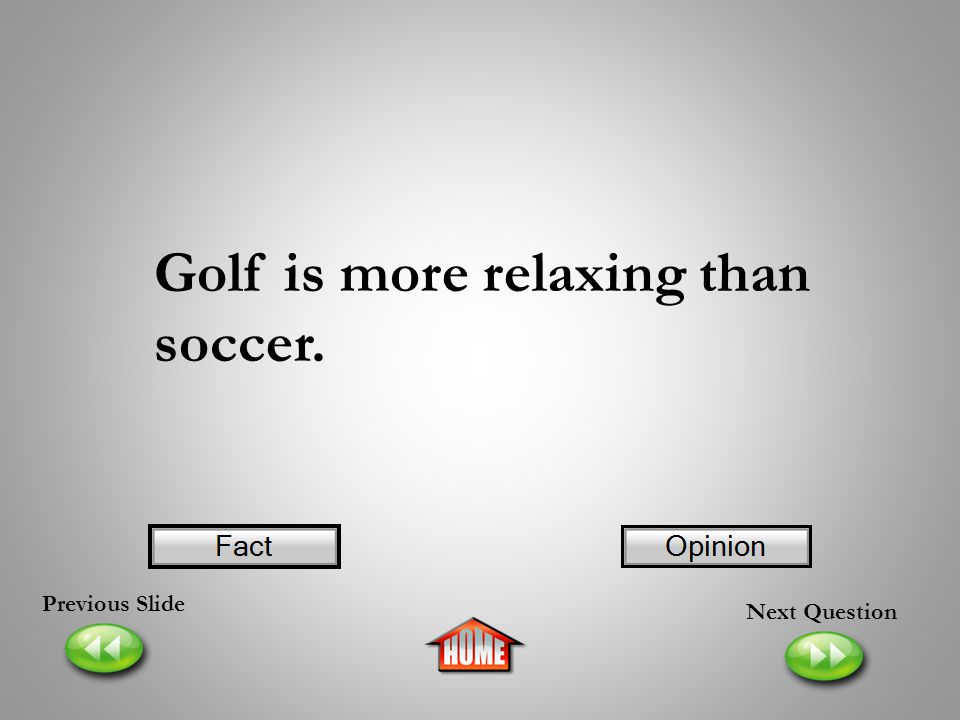 Golf is more relaxing than soccer.