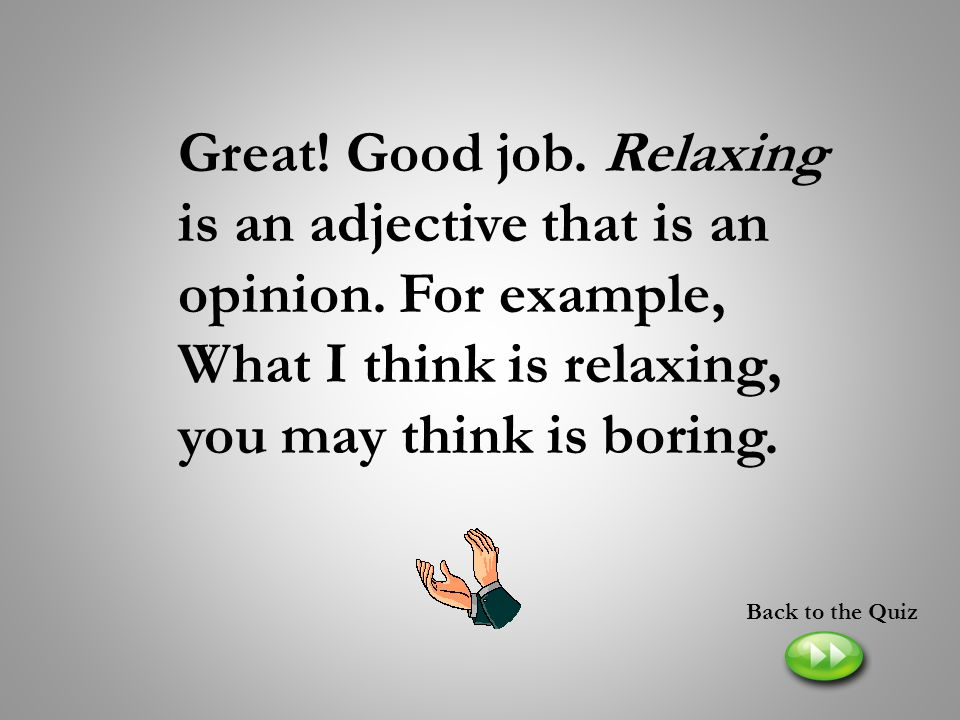 Great. Good job. Relaxing is an adjective that is an opinion