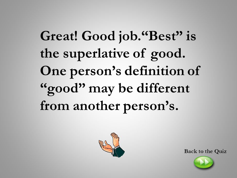 Great. Good job. Best is the superlative of good