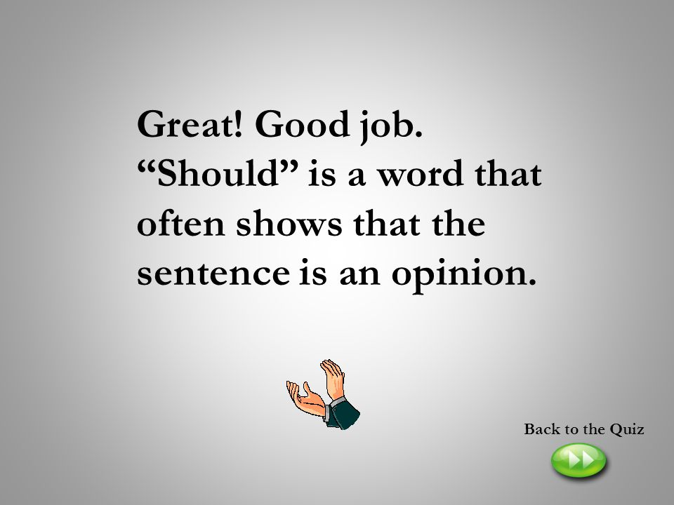 Great! Good job. Should is a word that often shows that the sentence is an opinion.