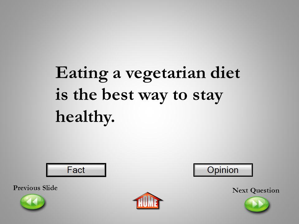 Eating a vegetarian diet is the best way to stay healthy.
