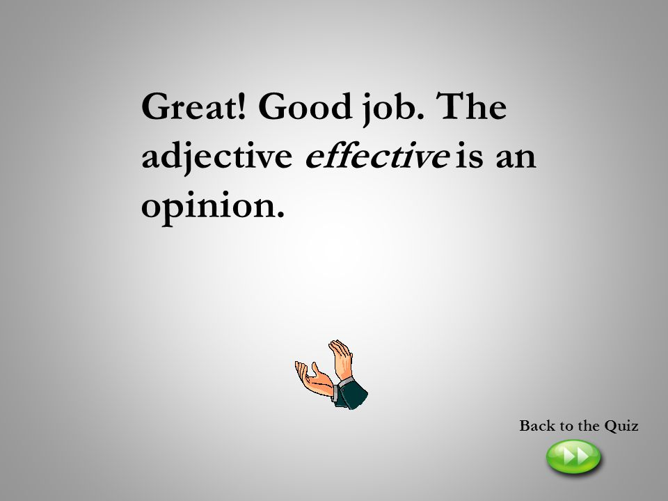 Great! Good job. The adjective effective is an opinion.