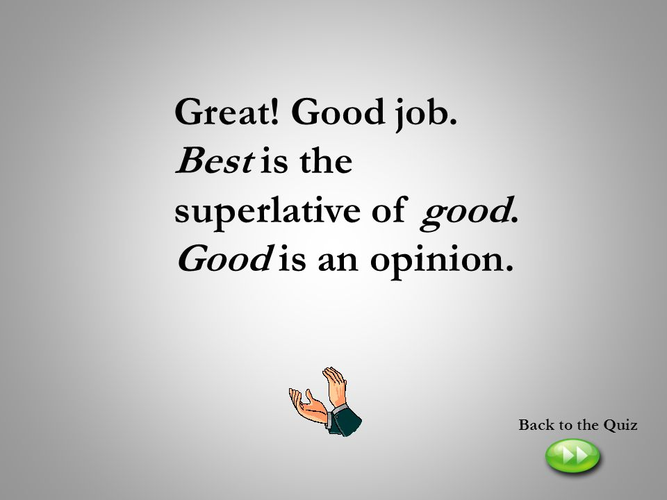Great! Good job. Best is the superlative of good. Good is an opinion.