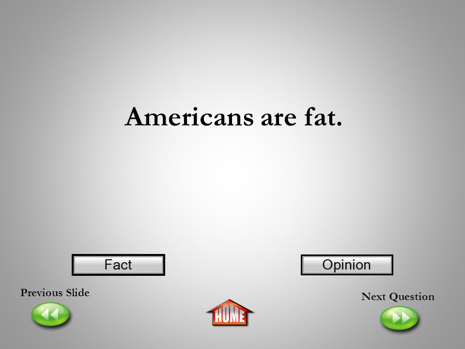 Americans are fat. Previous Slide Next Question