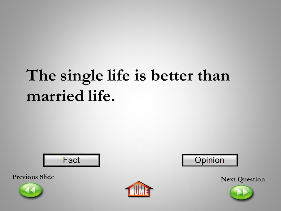 The single life is better than married life.