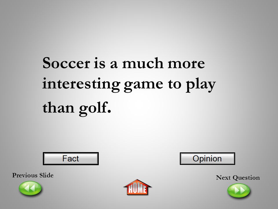 Soccer is a much more interesting game to play than golf.