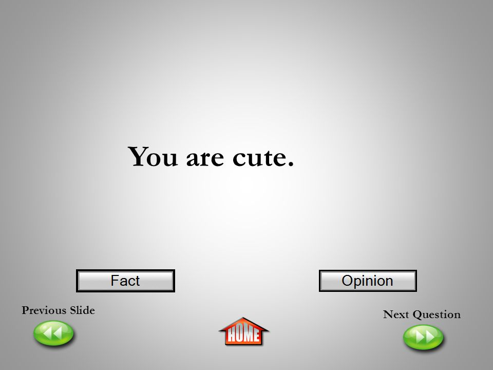 You are cute. Previous Slide Next Question