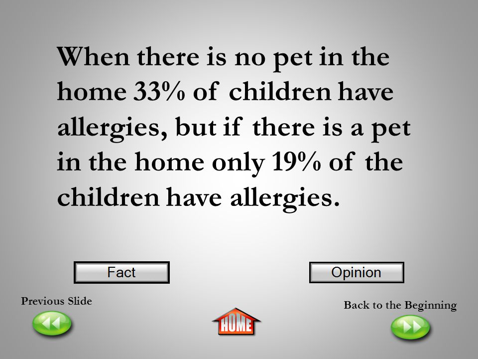 When there is no pet in the home 33% of children have allergies, but if there is a pet in the home only 19% of the children have allergies.