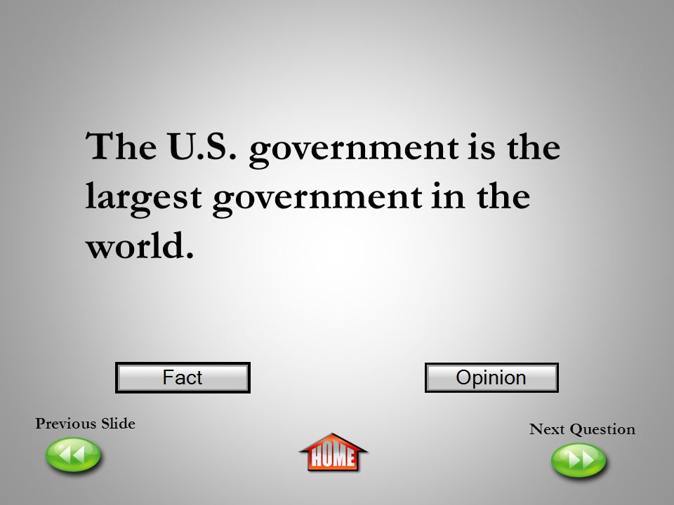 The U.S. government is the largest government in the world.
