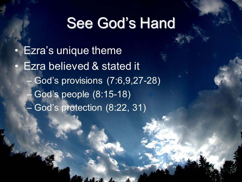 See God's Hand Ezra's unique theme Ezra believed & stated it