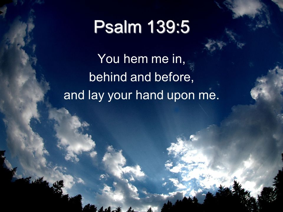 and lay your hand upon me.