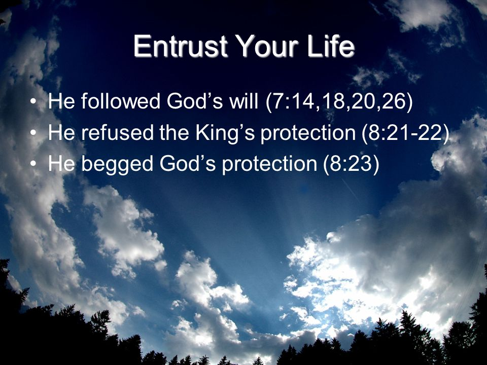 Entrust Your Life He followed God's will (7:14,18,20,26)