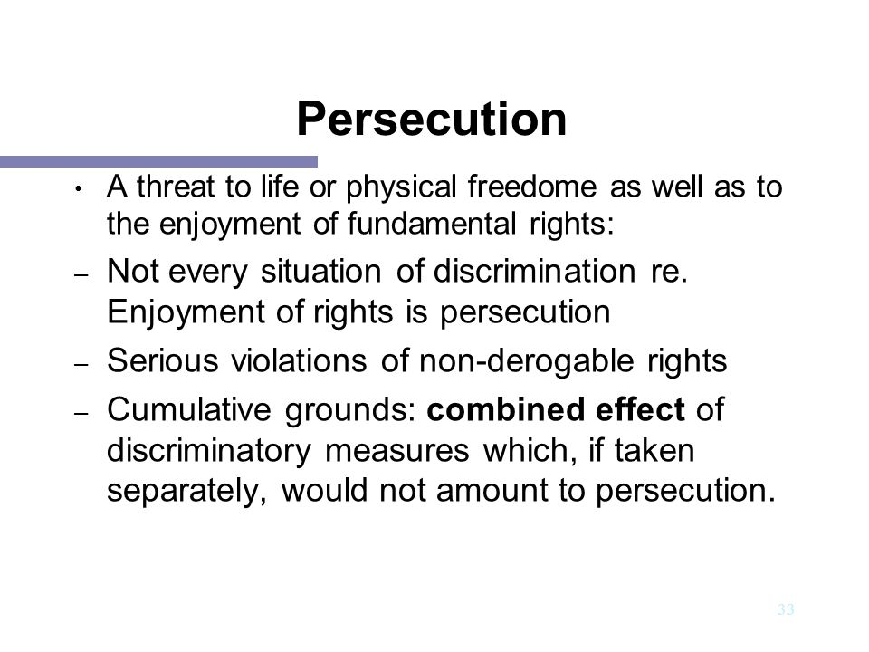 Persecution A threat to life or physical freedome as well as to the enjoyment of fundamental rights: