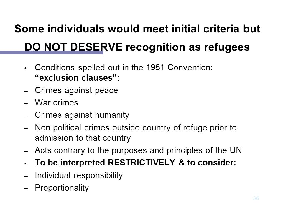 Some individuals would meet initial criteria but DO NOT DESERVE recognition as refugees