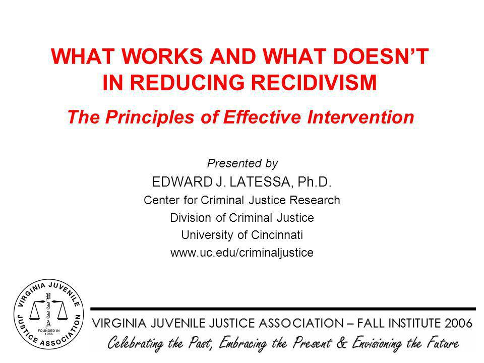 WHAT WORKS AND WHAT DOESN'T IN REDUCING RECIDIVISM The Principles of Effective Intervention