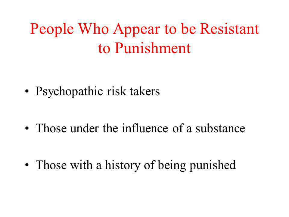 People Who Appear to be Resistant to Punishment