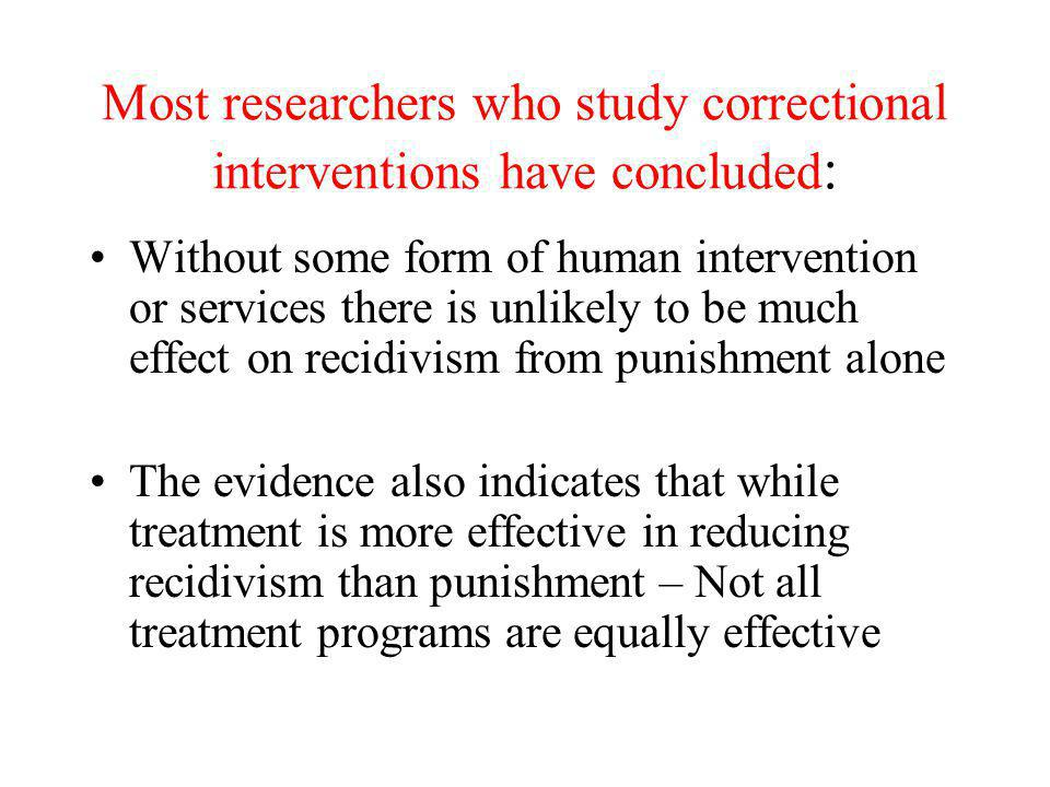 Most researchers who study correctional interventions have concluded: