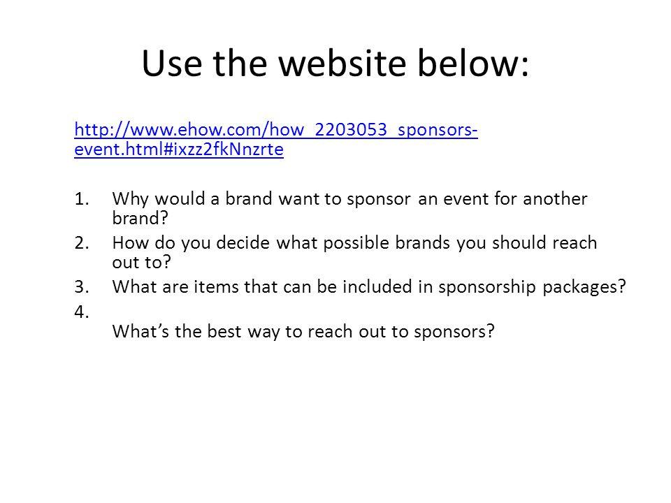 Use the website below: http://www.ehow.com/how_2203053_sponsors-event.html#ixzz2fkNnzrte.