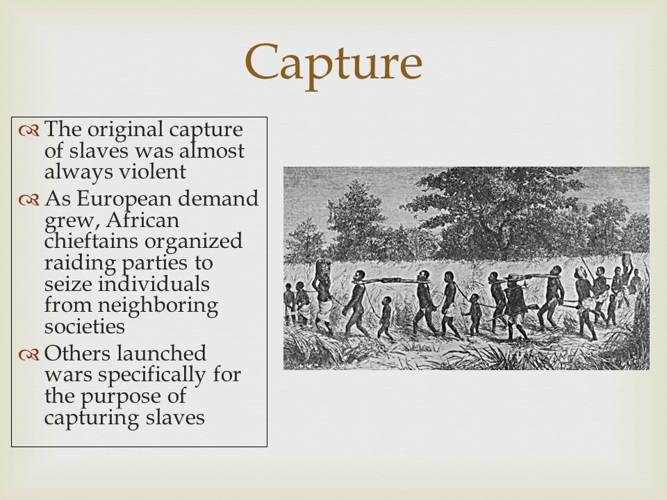 Capture The original capture of slaves was almost always violent
