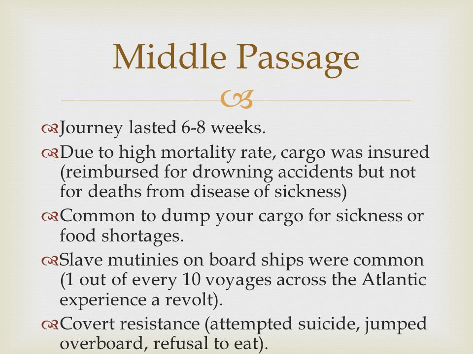 Middle Passage Journey lasted 6-8 weeks.