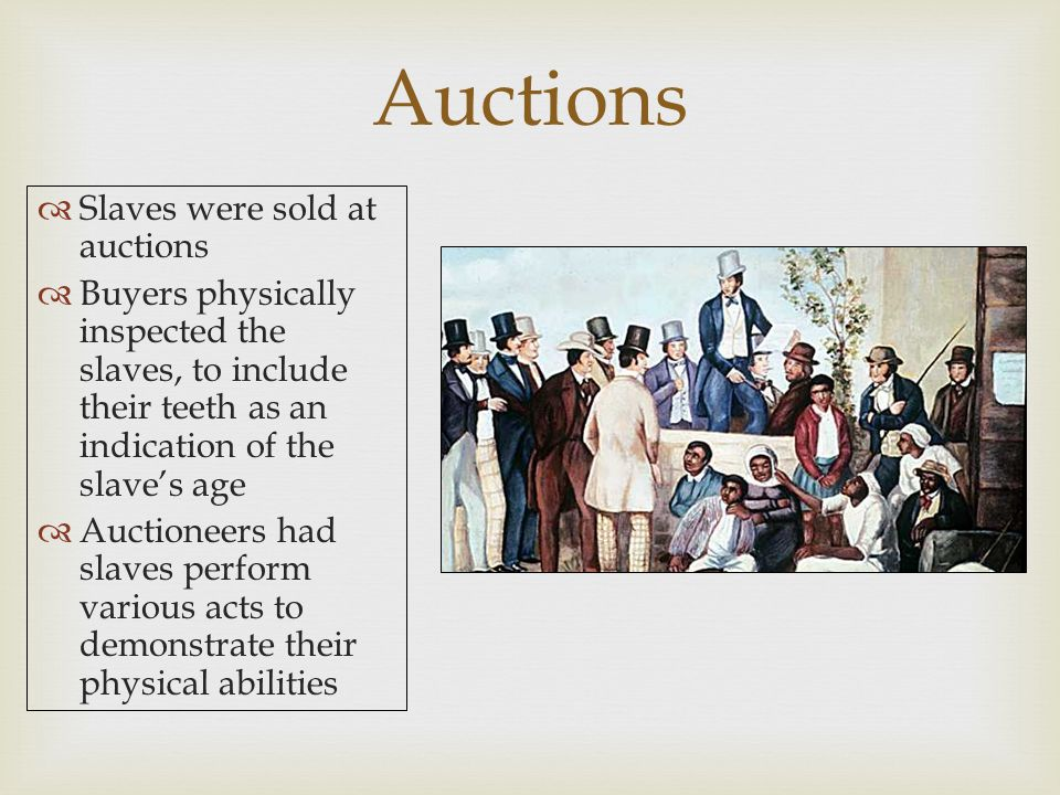 Auctions Slaves were sold at auctions