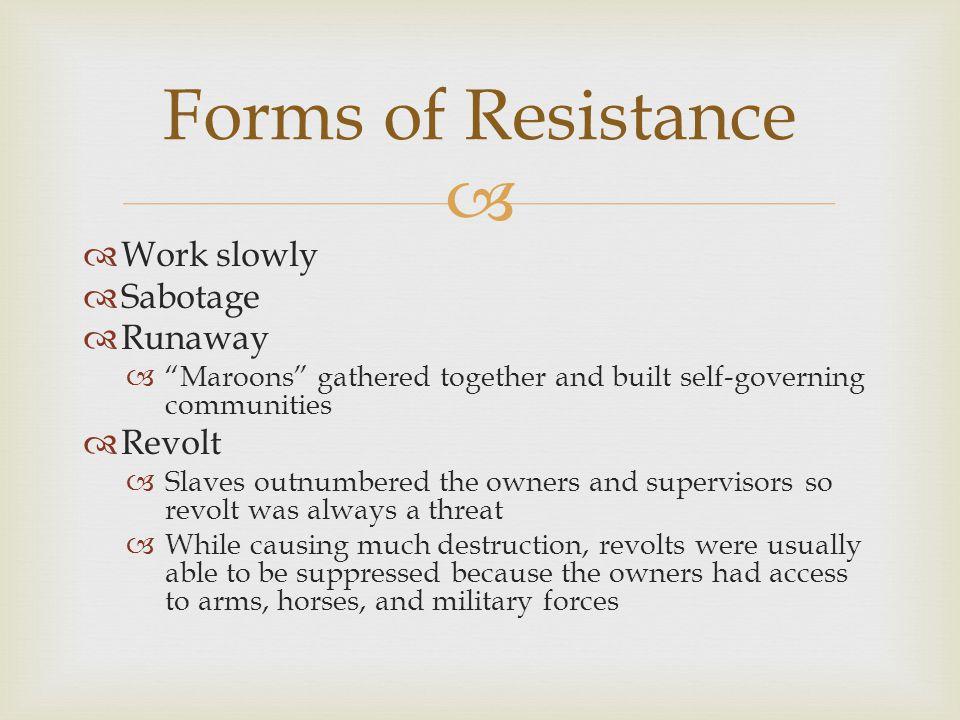Forms of Resistance Work slowly Sabotage Runaway Revolt
