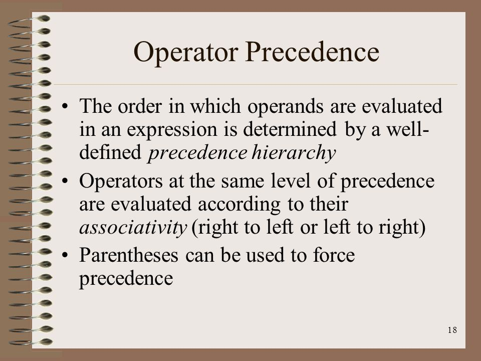 Operator Precedence The order in which operands are evaluated in an expression is determined by a well-defined precedence hierarchy.