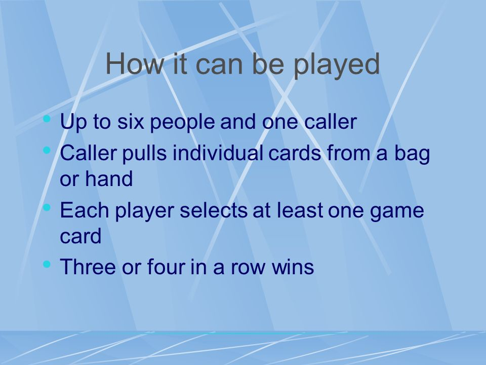 How it can be played Up to six people and one caller