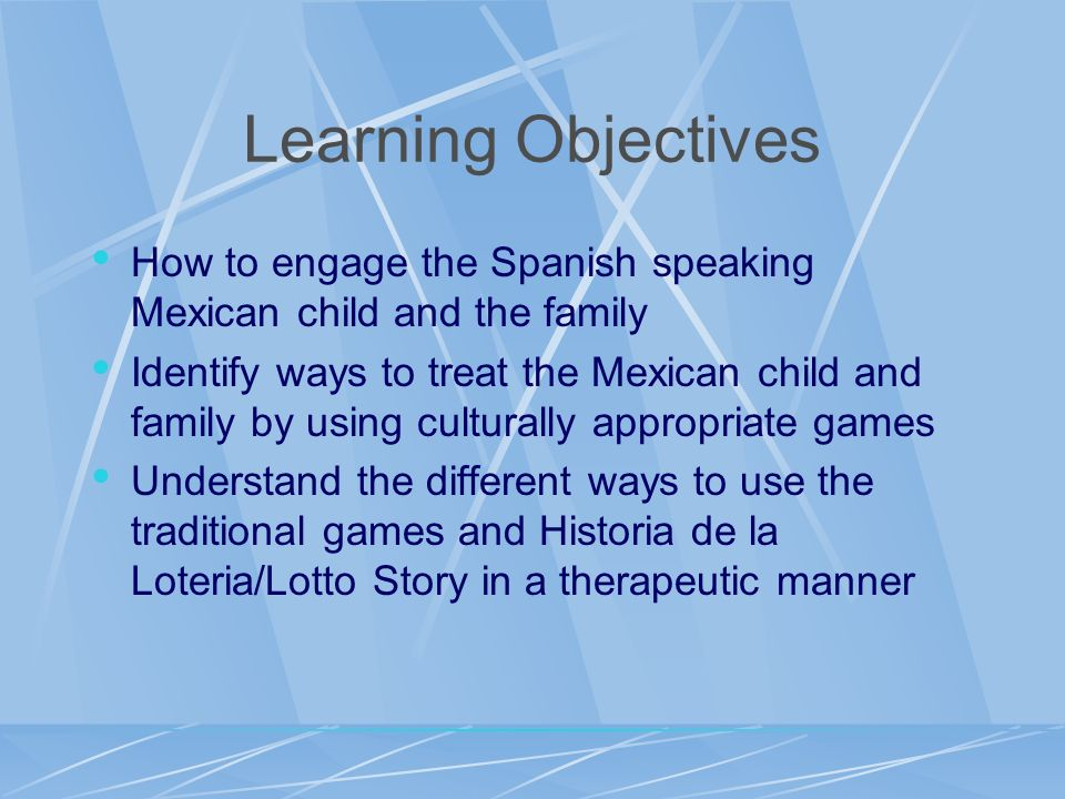 Learning Objectives How to engage the Spanish speaking Mexican child and the family.